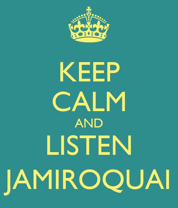 KEEP CALM AND LISTEN JAMIROQUAI