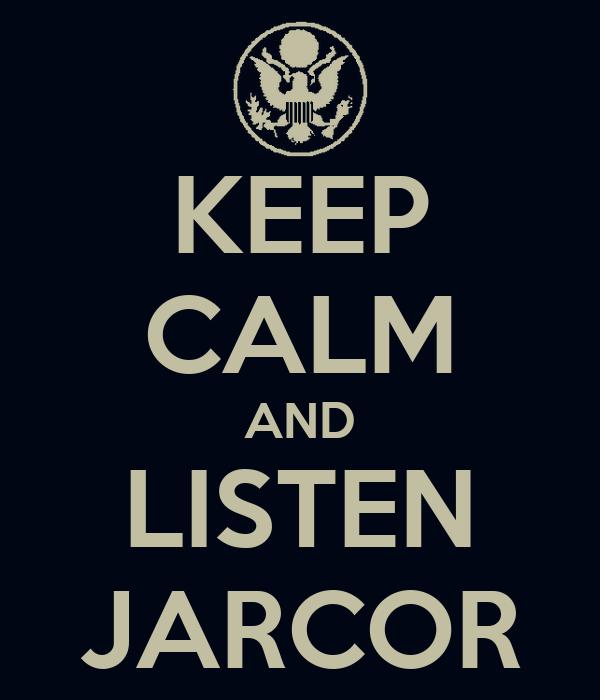 KEEP CALM AND LISTEN JARCOR