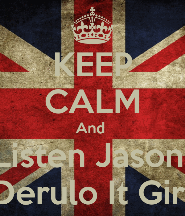 KEEP CALM And  Listen Jason  Derulo It Girl