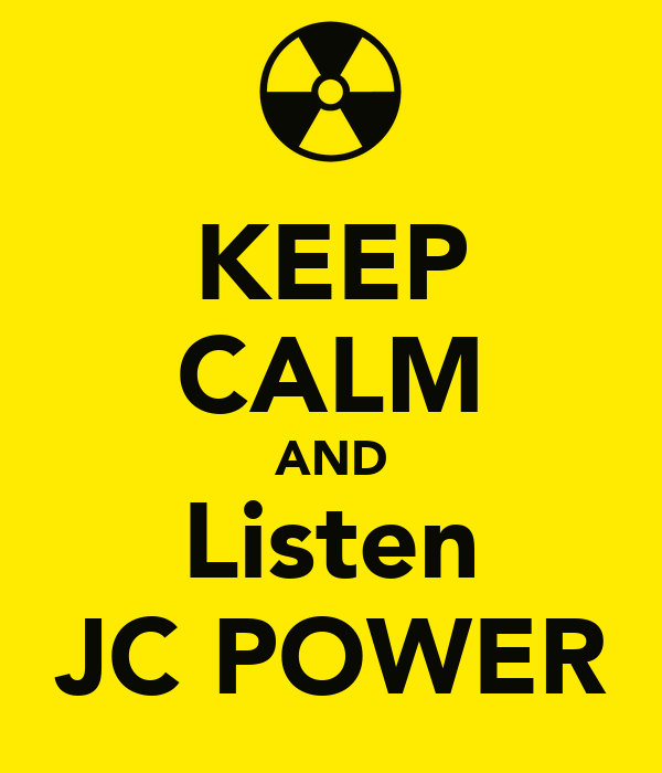 KEEP CALM AND Listen JC POWER
