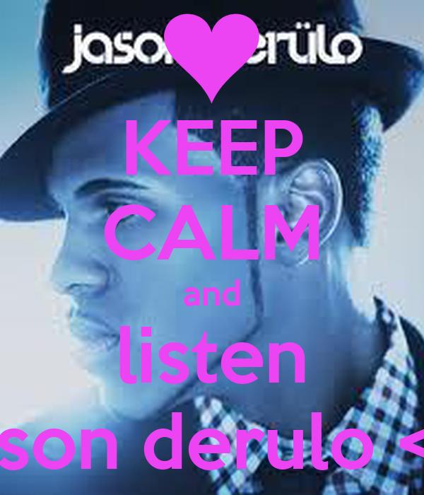 KEEP CALM and listen jeson derulo <3