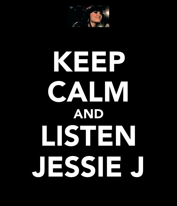 KEEP CALM AND LISTEN JESSIE J