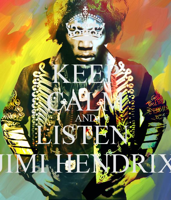 KEEP CALM AND LISTEN  JIMI HENDRIX