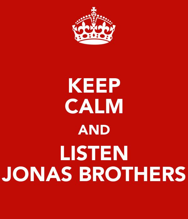 KEEP CALM AND LISTEN JONAS BROTHERS