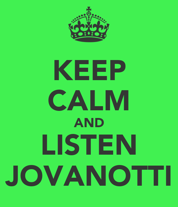 KEEP CALM AND LISTEN JOVANOTTI