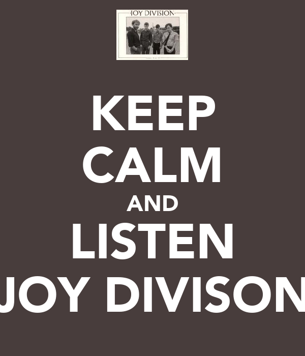 KEEP CALM AND LISTEN JOY DIVISON