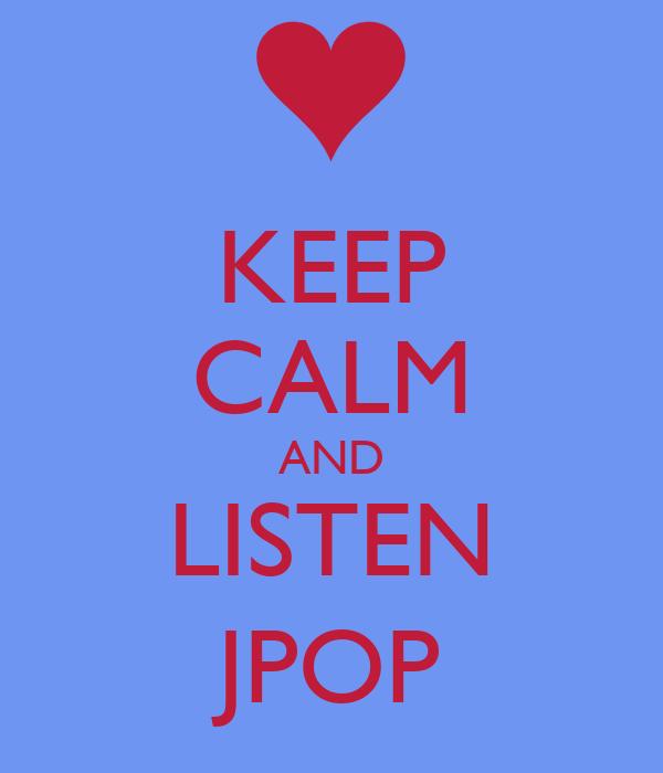 KEEP CALM AND LISTEN JPOP