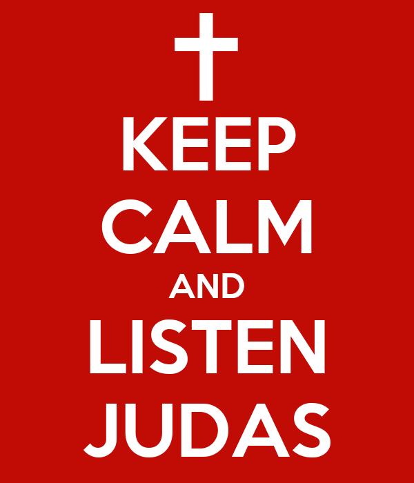 KEEP CALM AND LISTEN JUDAS