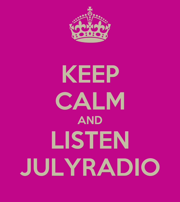 KEEP CALM AND LISTEN JULYRADIO