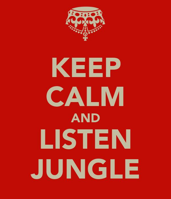 KEEP CALM AND LISTEN JUNGLE
