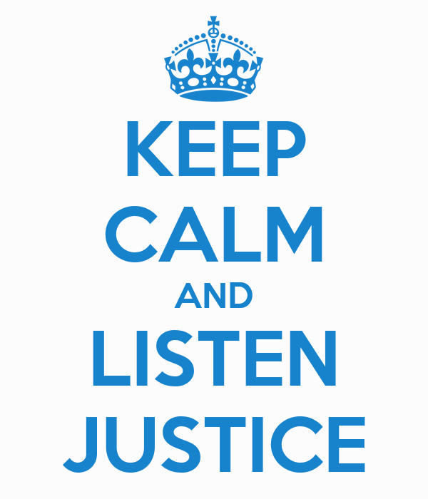 KEEP CALM AND LISTEN JUSTICE