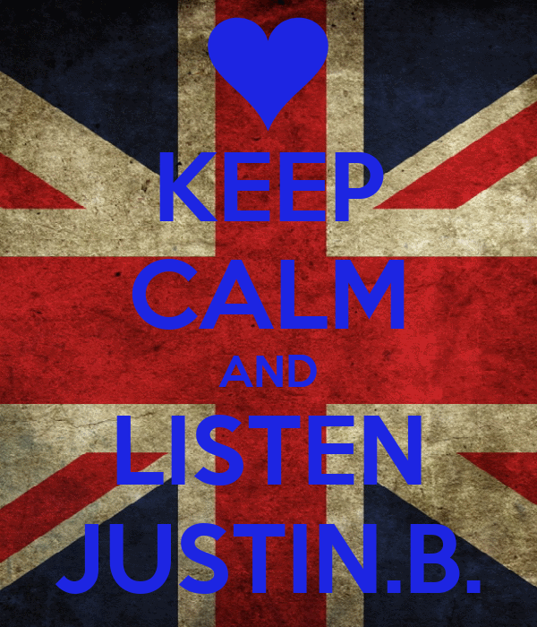 KEEP CALM AND LISTEN JUSTIN.B.