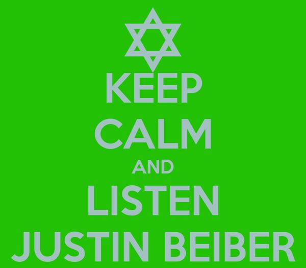 KEEP CALM AND LISTEN JUSTIN BEIBER