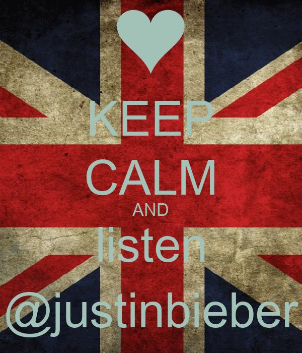 KEEP CALM AND listen @justinbieber