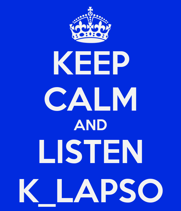 KEEP CALM AND LISTEN K_LAPSO