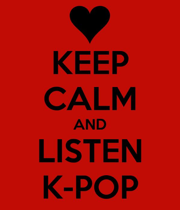 KEEP CALM AND LISTEN K-POP