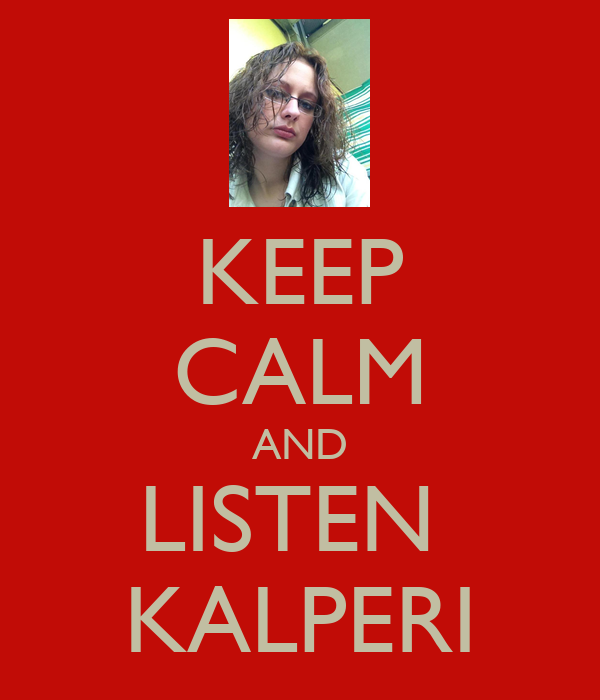 KEEP CALM AND LISTEN  KALPERI