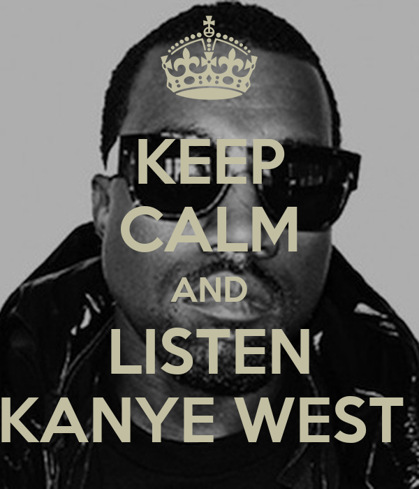 KEEP CALM AND LISTEN KANYE WEST