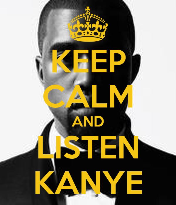 KEEP CALM AND LISTEN KANYE