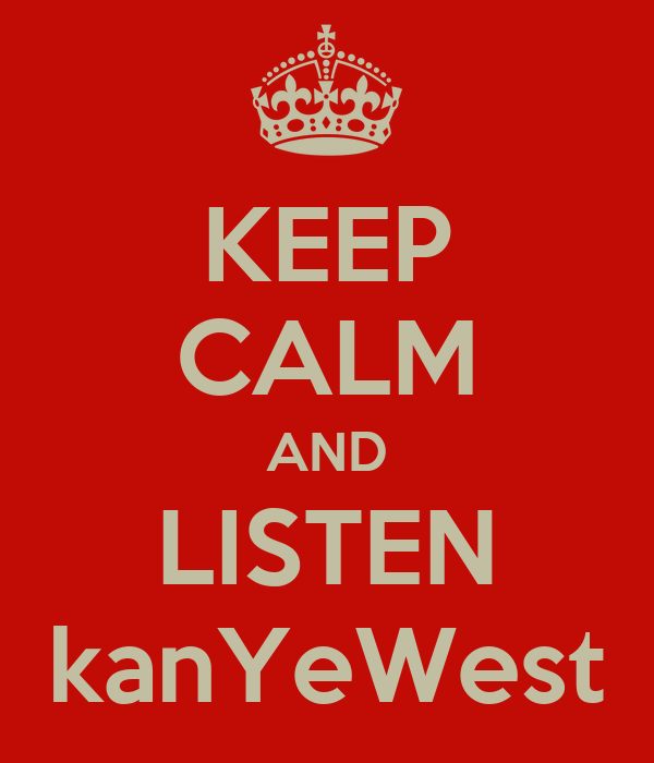 KEEP CALM AND LISTEN kanYeWest