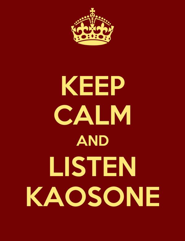 KEEP CALM AND LISTEN KAOSONE