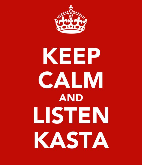 KEEP CALM AND LISTEN KASTA