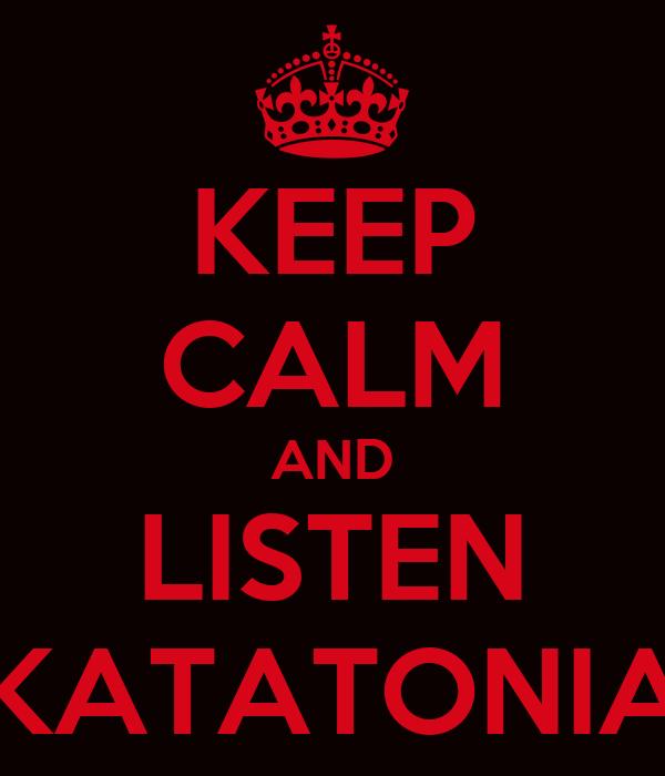 KEEP CALM AND LISTEN KATATONIA