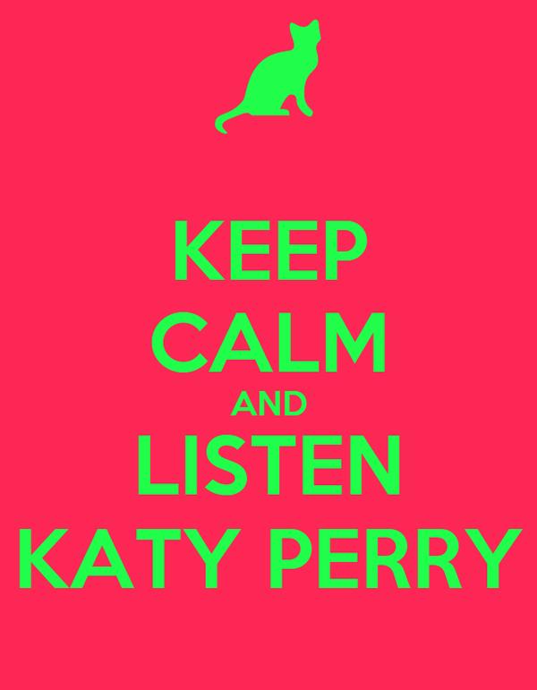 KEEP CALM AND LISTEN KATY PERRY