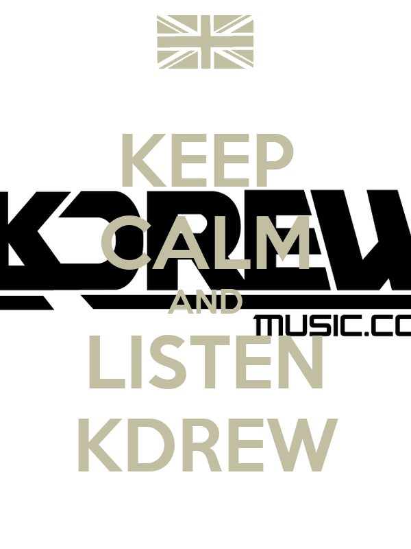 KEEP CALM AND LISTEN KDREW
