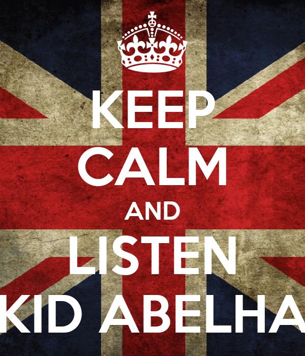KEEP CALM AND LISTEN KID ABELHA