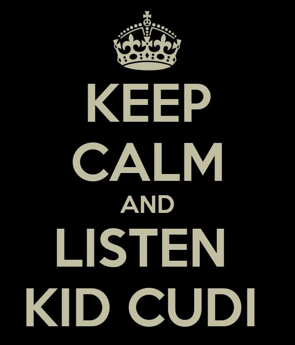 KEEP CALM AND LISTEN  KID CUDI