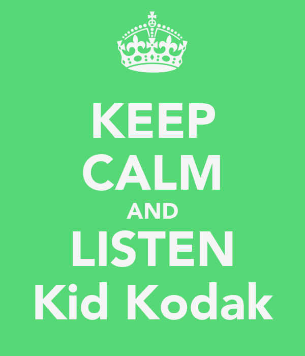 KEEP CALM AND LISTEN Kid Kodak