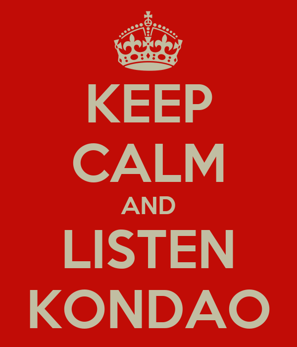 KEEP CALM AND LISTEN KONDAO