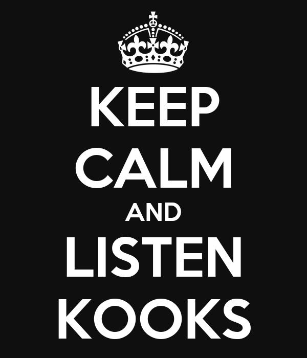 KEEP CALM AND LISTEN KOOKS