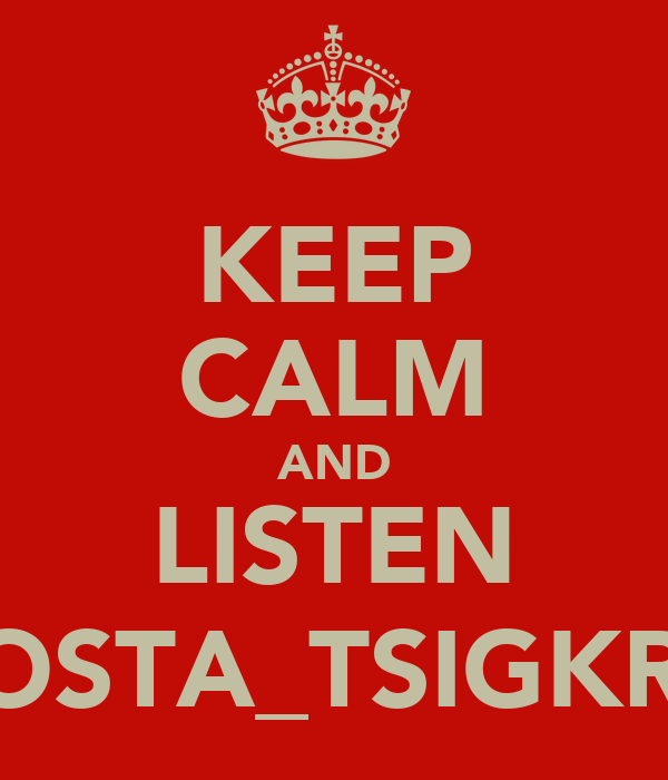 KEEP CALM AND LISTEN KOSTA_TSIGKRO