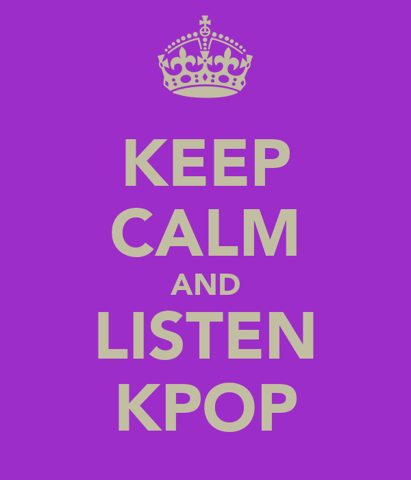 KEEP CALM AND LISTEN KPOP