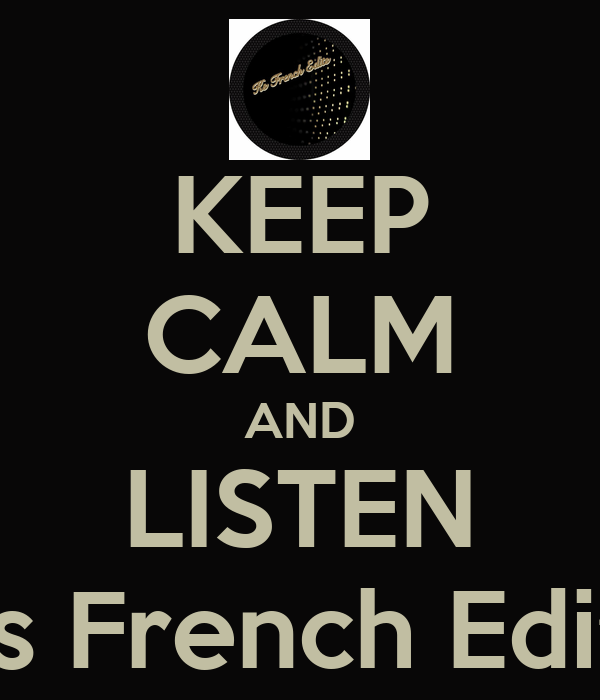 KEEP CALM AND LISTEN Ks French Edits