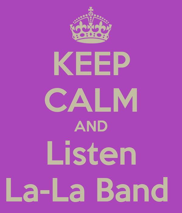 KEEP CALM AND Listen La-La Band