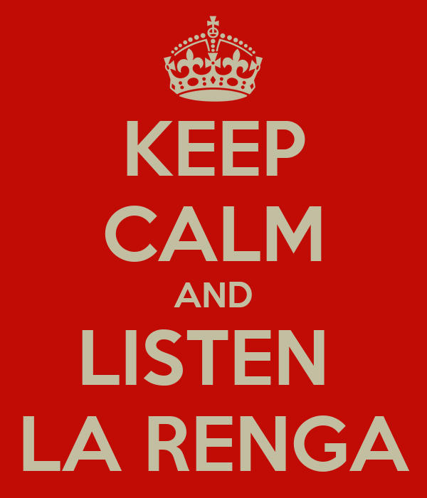 KEEP CALM AND LISTEN  LA RENGA