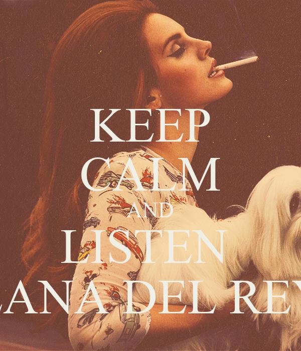 KEEP CALM AND LISTEN  LANA DEL REY
