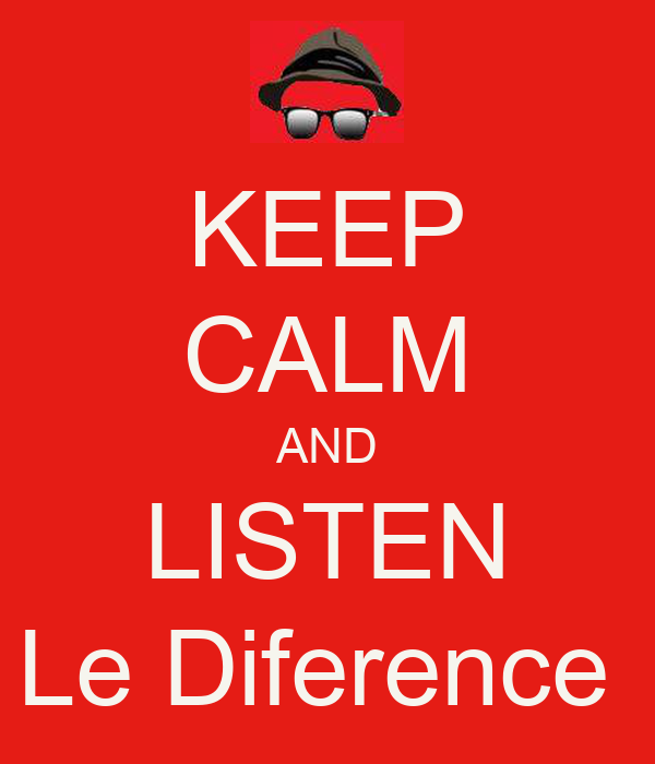 KEEP CALM AND LISTEN Le Diference
