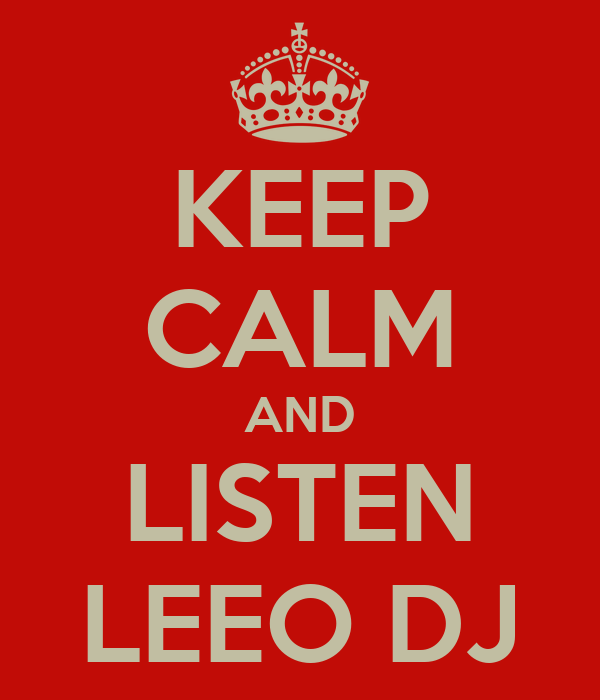 KEEP CALM AND LISTEN LEEO DJ