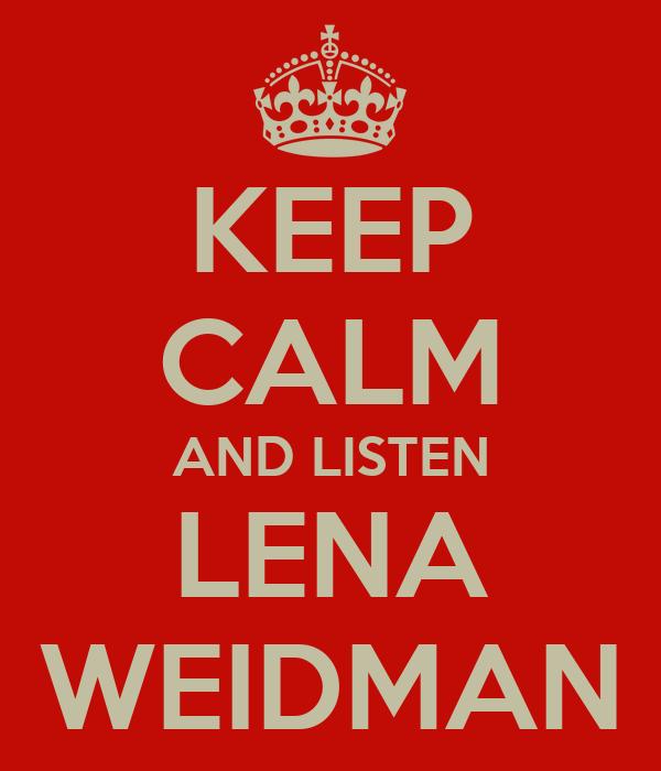 KEEP CALM AND LISTEN LENA WEIDMAN
