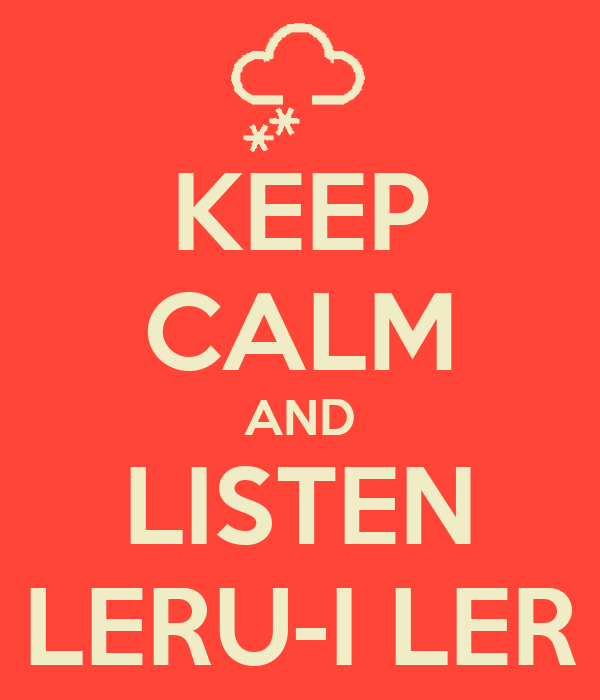 KEEP CALM AND LISTEN LERU-I LER