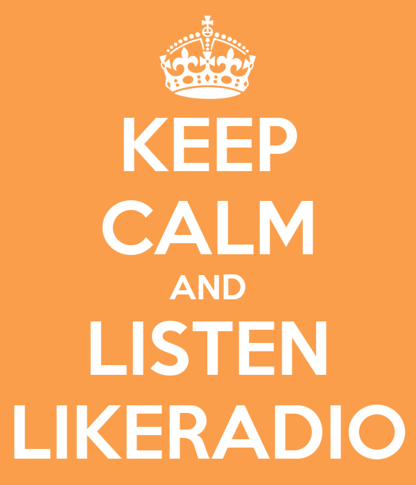 KEEP CALM AND LISTEN LIKERADIO