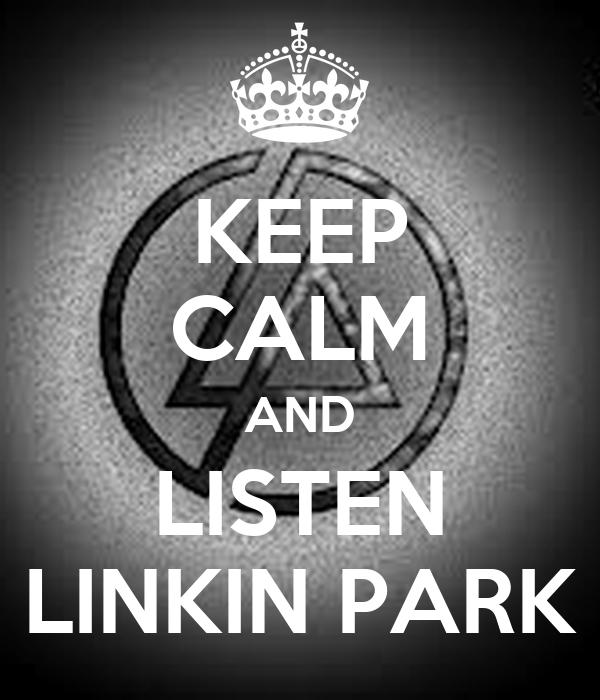 KEEP CALM AND LISTEN LINKIN PARK