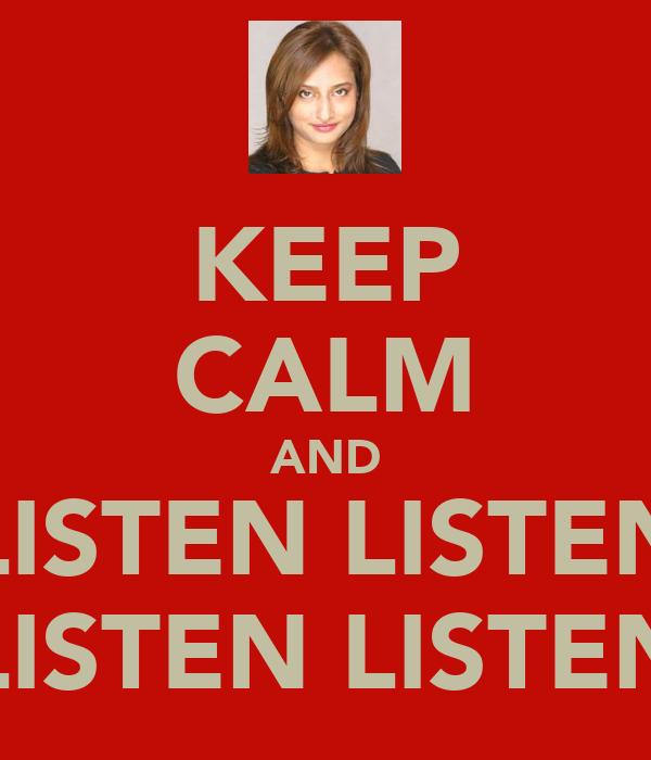 KEEP CALM AND LISTEN LISTEN LISTEN LISTEN