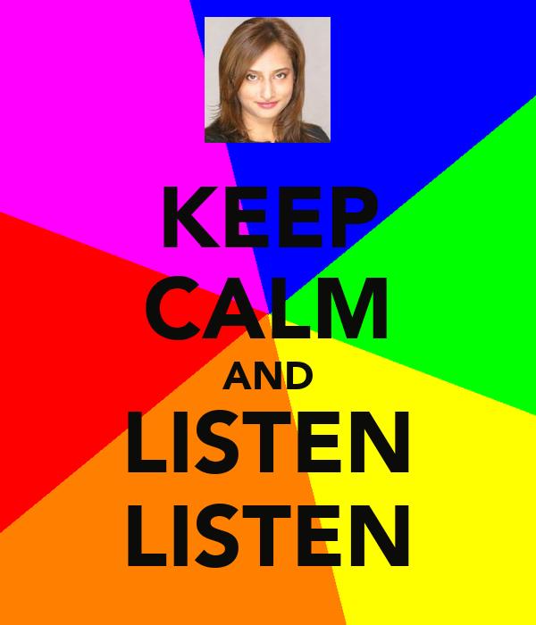 KEEP CALM AND LISTEN LISTEN