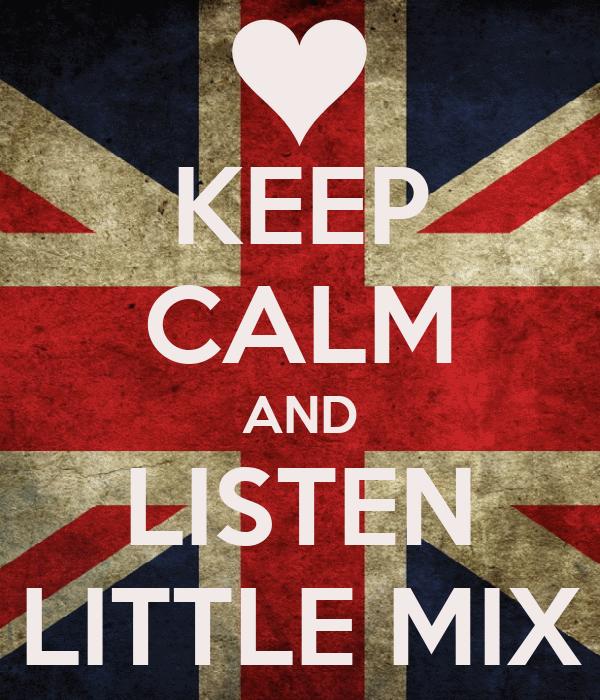 KEEP CALM AND LISTEN LITTLE MIX