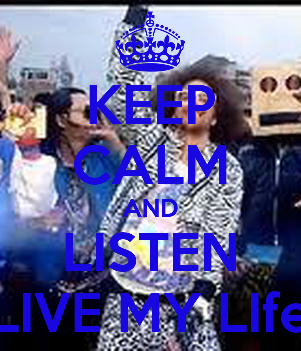 KEEP CALM AND LISTEN LIVE MY LIfe